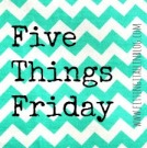 five-things-friday